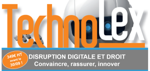 2e édition de TechnoLex : la disruption digitale et le droit